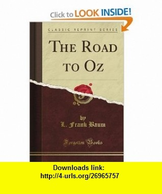 The Road to Oz In Which Is Related How Dorothy Gale of Kansas, the Shaggy Man, Button Bright, and Polychrome the Rainbow Daughter Met on an ... to the Marvelous Land of Oz (Classic Reprint) (9781440085093) L. Frank Baum , ISBN-10: 1440085099  , ISBN-13: 978-1440085093 ,  , tutorials , pdf , ebook , torrent , downloads , rapidshare , filesonic , hotfile , megaupload , fileserve