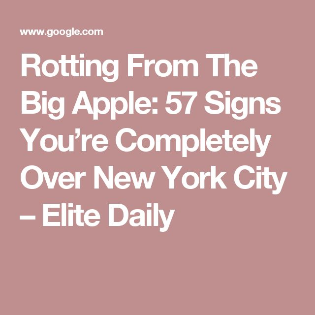 Rotting From The Big Apple: 57 Signs You're Completely Over New York City – Elite Daily