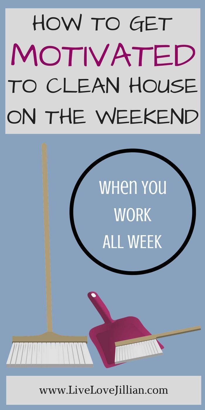 How To Get Motivated To Clean House On The Weekend This Working Mom Life How To Get Motivated Clean House Working Mom Life