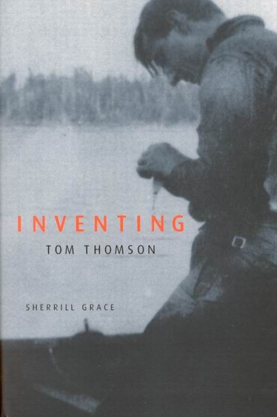 Inventing Tom Thomson by Sherrill Grace