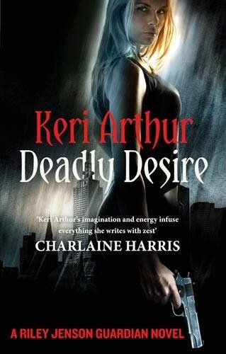 Deadly Desire: Number 7 in series (Riley Jenson Guardian): Amazon.co.uk: Keri Arthur: 9780749956691: Books