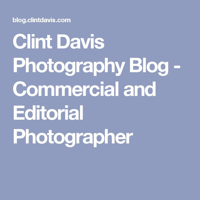 Clint Davis Photography Blog - Commercial and Editorial Photographer