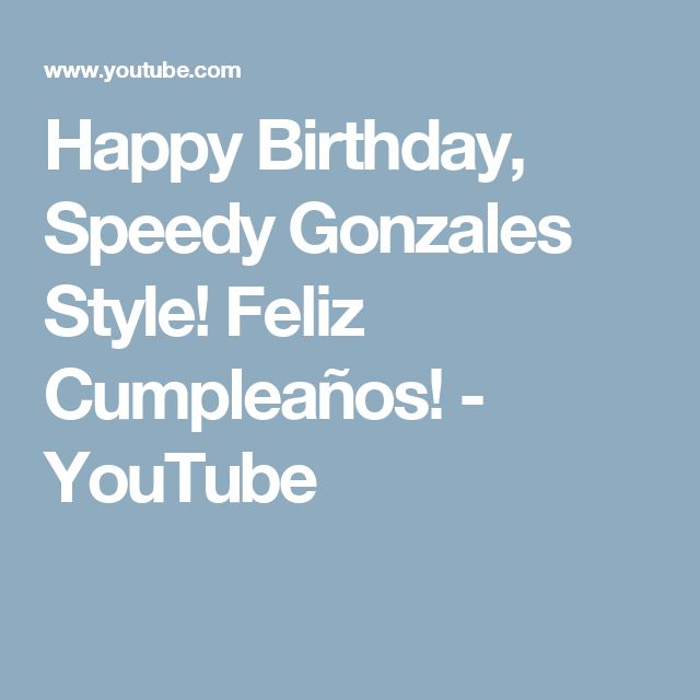 Happy Birthday, Speedy Gonzales Style! Feliz Cumpleaños! - YouTube