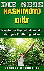 Hashimoto: Hashimoto Diät: Hashimoto Thyreoiditis mit der richtigen Ernährung heilen (Schilddrüse, Hashimoto Thyreoiditis, Schilddrüsenunterfunktion, Hashimoto Ernährung) 1)