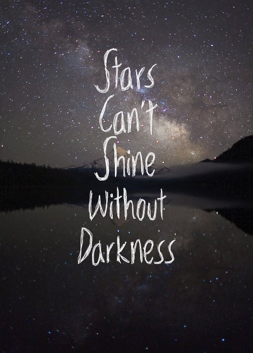Oh yeah... stars CAN'T shine without being surrounded by darkness...