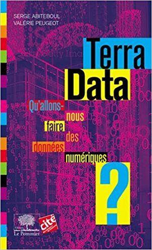 Terra Data - Qu'allons-nous faire des données numériques ? - Serge Abiteboul, Valérie Peugeot