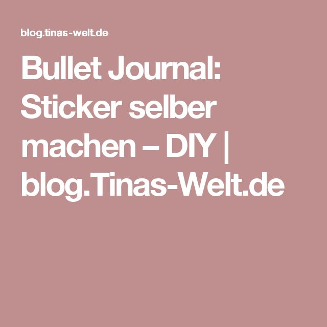 Bullet Journal: Sticker selber machen – DIY | blog.Tinas-Welt.de
