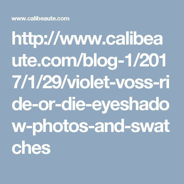 http://www.calibeaute.com/blog-1/2017/1/29/violet-voss-ride-or-die-eyeshadow-photos-and-swatches