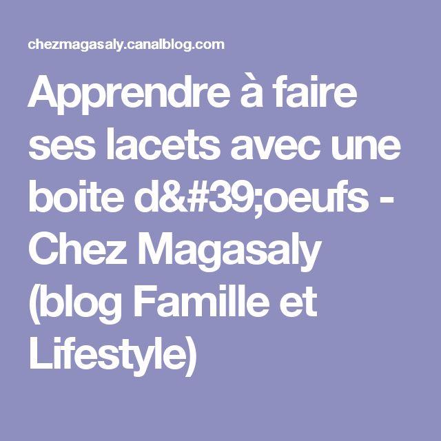 Apprendre à faire ses lacets avec une boite d'oeufs - Chez Magasaly (blog Famille et Lifestyle)