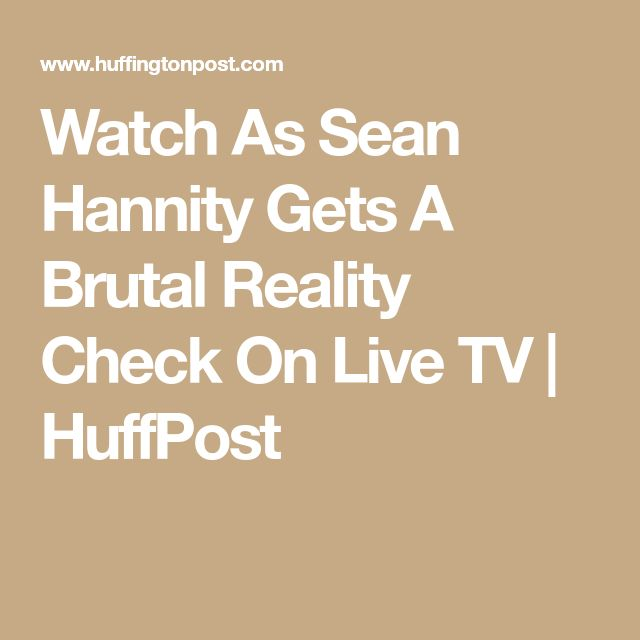 Watch As Sean Hannity Gets A Brutal Reality Check On Live TV | HuffPost
