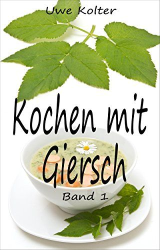 Kochen mit Giersch 1 - http://kostenlose-ebooks.1pic4u.com/2015/01/16/kochen-mit-giersch-1/