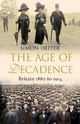 The Age of Decadence: Britain 1880 to 1914 (Hardback)