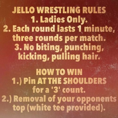 Not sure about the ladies only jello wrestling rule but we like the rest