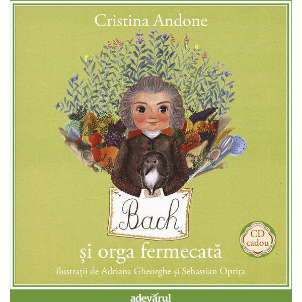 Bach si orga fermecata - Carte+CD; Cristina Andone, Adriana Gheorghe, Sebastian Opriță; Varsta:3+; Spiridușul-compozitor Bach va îndruma pașii copilului cu orga sa fermecată într-o aventură muzicală unică; Cartea este presarata cu informatii realiste transmise vizual si verbal jucaus, prin poveste, exact cum trebuie pentru ca un mic copil sa ajunga sa iubeasca muzica.