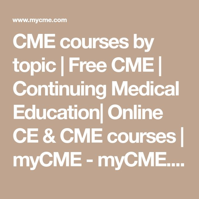CME courses by topic | Free CME | Continuing Medical Education| Online CE & CME courses | myCME - myCME.com