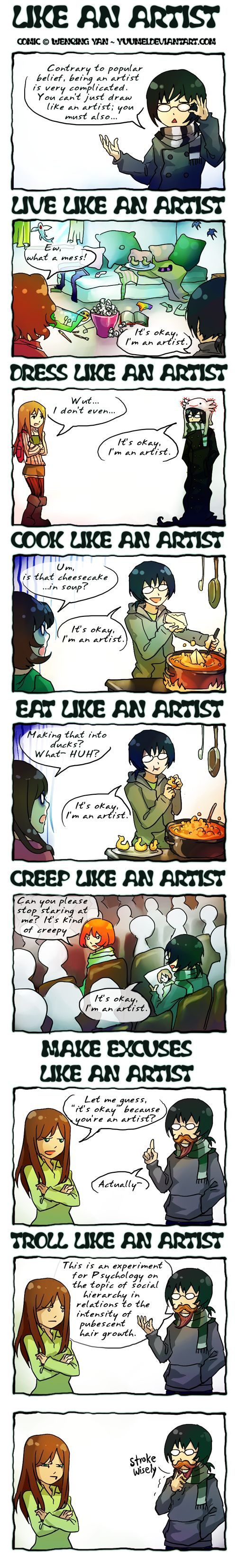 LIKE AN ARTIST by `yuumei I totally relate to the 'creep like an artist' one... my friends will tell you that I take pics of people without their consent or knowledge.