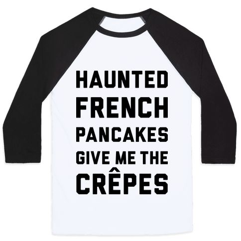 """This funny French food pun shirt features the phrase """"haunted French pancakes give me the crepes"""" and is perfect for people who like french, France, francais, language, pancakes, crepes, cooking, cuisine, French class, spooky snacks, eating, food, learning another language, and is ideal for wearing to school, college, university, language class, and hanging out with your Francophone friends!"""