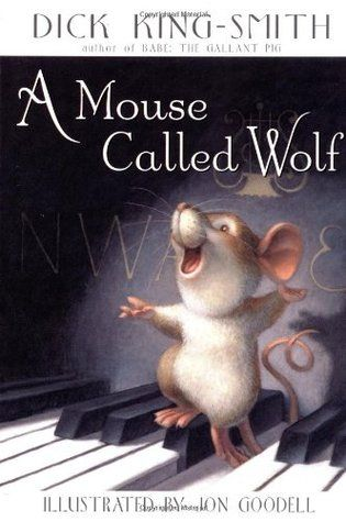 A Mouse Called Wolf by Dick King-Smith. About a little mouse that sings to piano, cute, for ages 7-12.