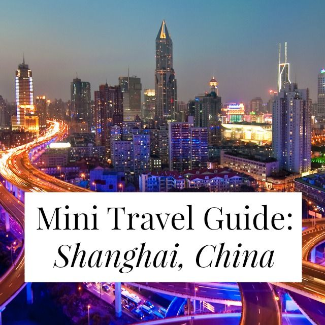 Mini Travel Guide: Shanghai, China
