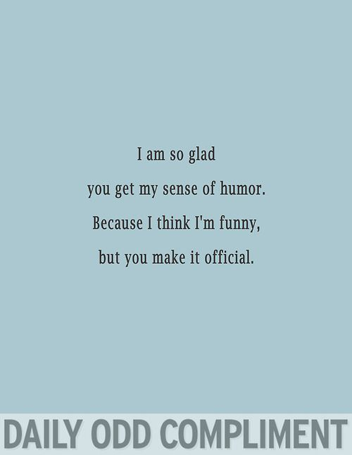 I dedicate this to all my friends. Because my husband doesn't think I'm funny. But my friends do. And I have more friends than husbands. So they win.