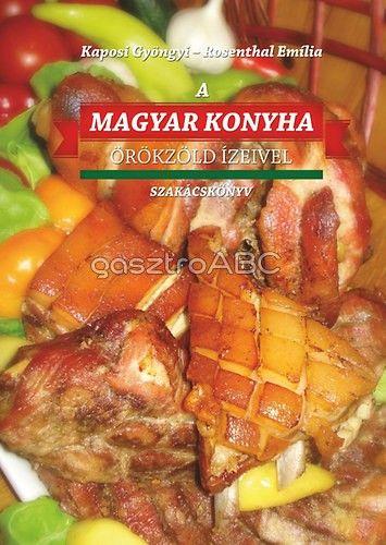 magyarkonyha | Magyar konyha örökzöld ízeivel (2012) - Kaposi Gyöngyi /