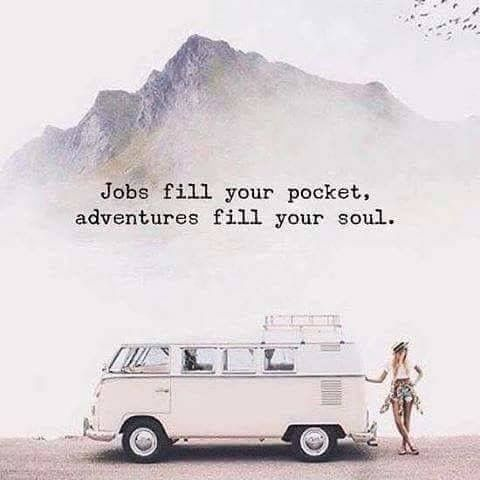 Job fill your pocket, adventures fill your soul.