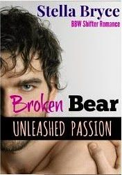 A Girl and Her Kindle: Broken Bear: Unleashed Passion: BBW Shifter Romance by Stella Bryce