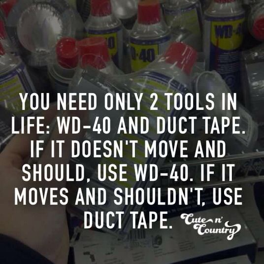 You Only Need 2 Tools Life Wd 40 And Duct Tape