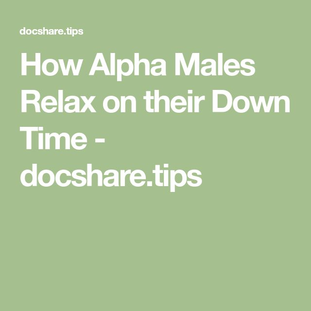 How Alpha Males Relax on their Down Time - docsharetips - docshare