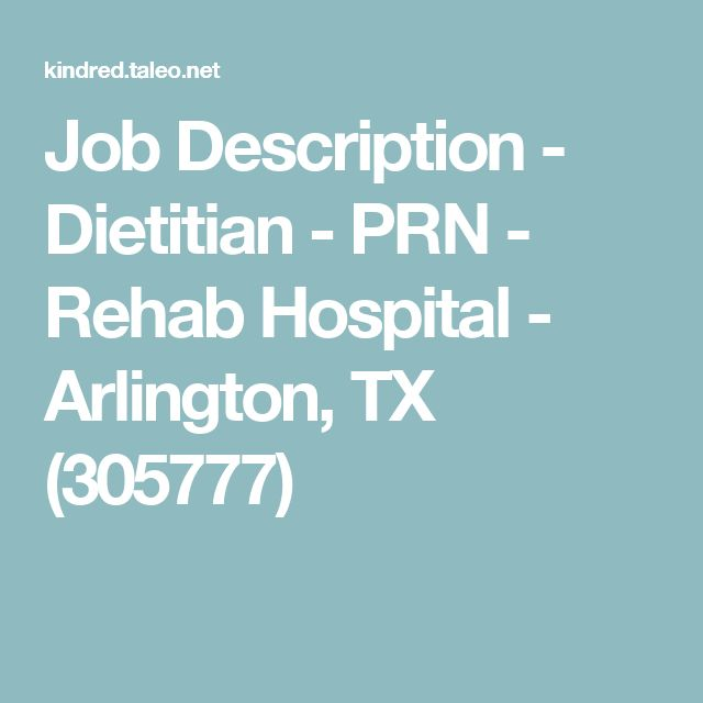 Job Description - Dietitian - PRN - Rehab Hospital - Arlington, TX (305777)