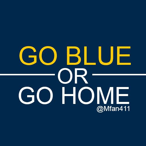 Go Blue or Go Home! #Wolverines #Michigan