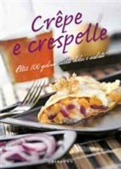 Crêpe e crespelle. Oltre 100 golose ricette dolci e salate