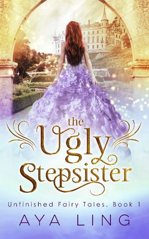The Ugly Stepsister (Unfinished Fairy Tales, #1)