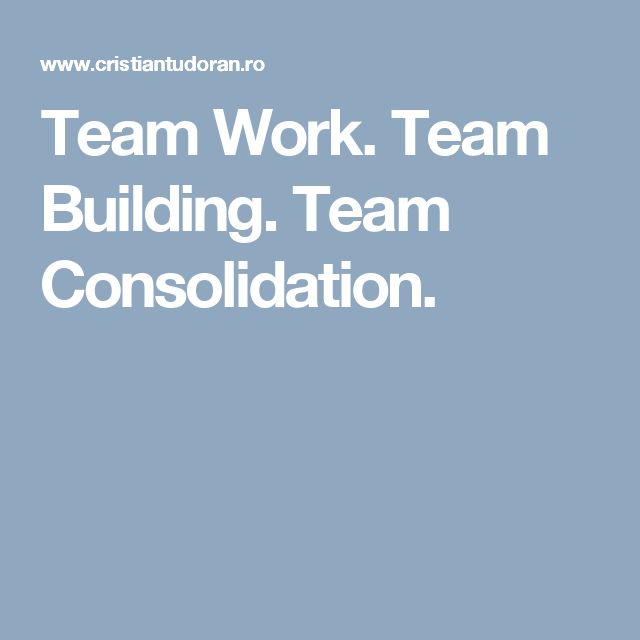 Team Work. Team Building. Team Consolidation.