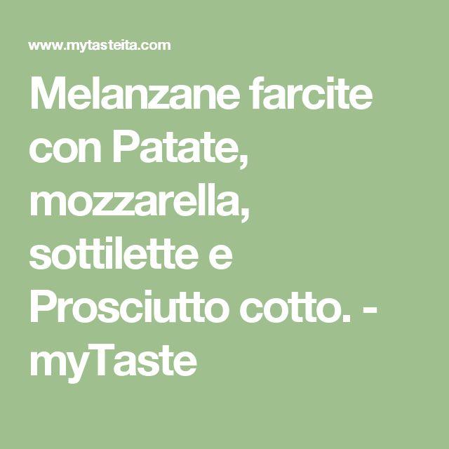 Melanzane farcite con Patate, mozzarella, sottilette e Prosciutto cotto. - myTaste