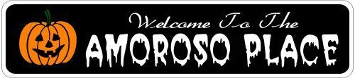 AMOROSO PLACE Lastname Halloween Sign - Welcome to Scary Decor, Autumn, Aluminum - 4 x 18 Inches by The Lizton Sign Shop. $12.99. Great Gift Idea. Predrillied for Hanging. Rounded Corners. Aluminum Brand New Sign. 4 x 18 Inches. AMOROSO PLACE Lastname Halloween Sign - Welcome to Scary Decor, Autumn, Aluminum 4 x 18 Inches - Aluminum personalized brand new sign for your Autumn and Halloween Decor. Made of aluminum and high quality lettering and graphics. Made to last for years o...