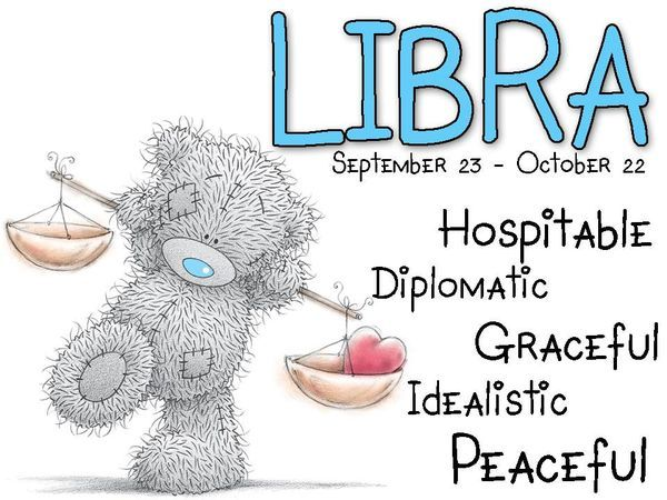 Tatty Teddy / Zodiac September 23 - October 22 / Libra: Hospitable, diplomatic, graceful, idealistic,  peaceful.
