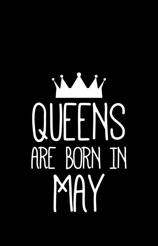 Queens are born in May 2