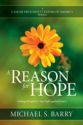 A Reason for Hope: Gaining Strength for Your Fight against Cancer by [Barry, Michael S.]