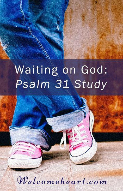 Waiting on God: Psalm 31 Study. Food, recipes, wellness, body, soul, hospitality, scripture, home, heart, family, gathering, invitation.