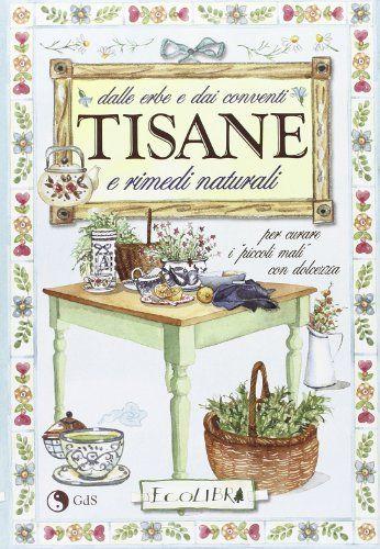 Amazon.it: Dalle erbe e dai conventi. Tisane e rimedi naturali per curare i piccoli mali con dolcezza - - Libri