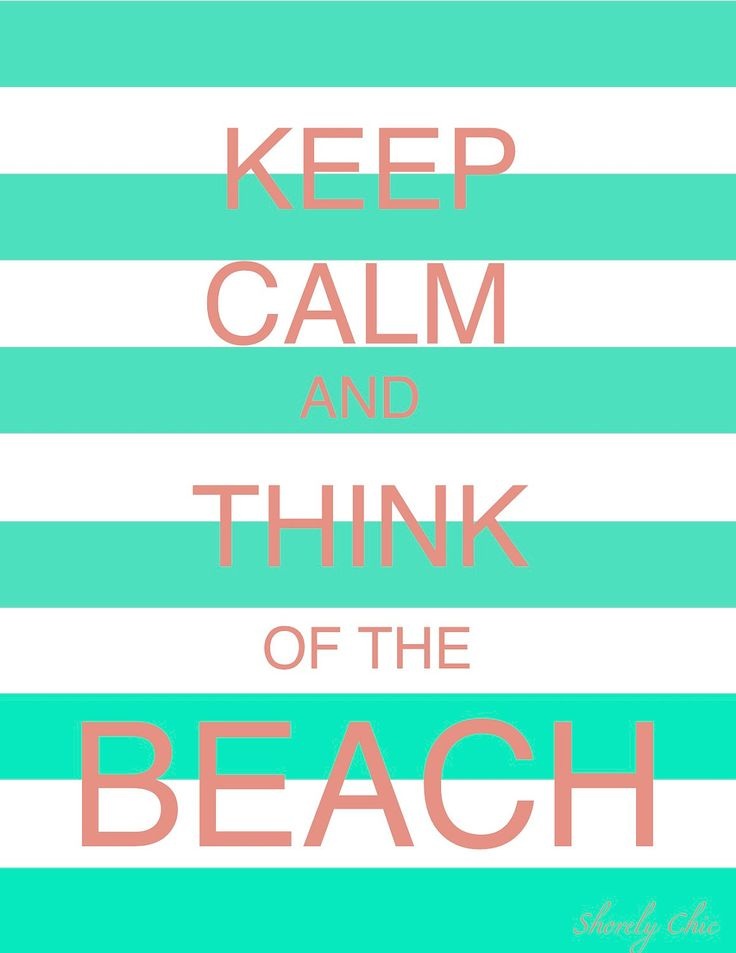 Keep Calm and think of the beach!