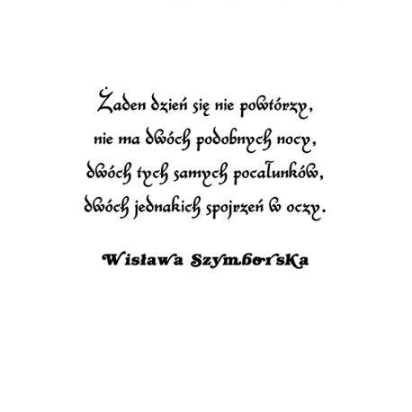 Sentencja na płótnie - Żaden dzień się nie powtórzy, nie ma dwóch podobnych nocy, dwóch tych samych pocałunków, dwóch jednakich spojrzeń w oczy. Wisława Szymborska - dostępny w rozmiarach 150x100, 120x80, 90x60, 60x40, 40x26 #fedkolor #motto #sentencja #złotemyśli #wydruk #napłótnie #WisławaSzymborska #Wisława #Szymborska #poezja #wiersz #noc #pocałunek #spojrzeniewoczy #dopokoju #obraz #dekoracja #ozdoba #diy