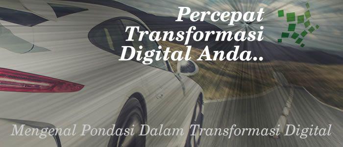 Meskipun anda di dampingi konsultan teknologi informasi berkelas dunia, namun anda wajib mengetahui pondasi transformasi digital.