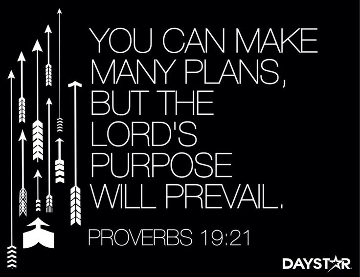 """You can make many plans, but the Lord's purpose will prevail."" -Proverbs 19:21 [Daystar.com]"