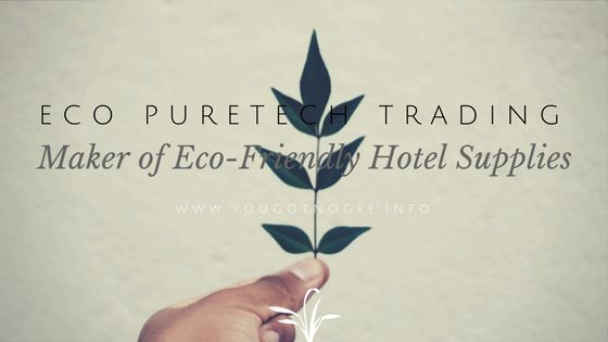 Eco PureTech Trading: Maker of Eco-Friendly Hotel Supplies