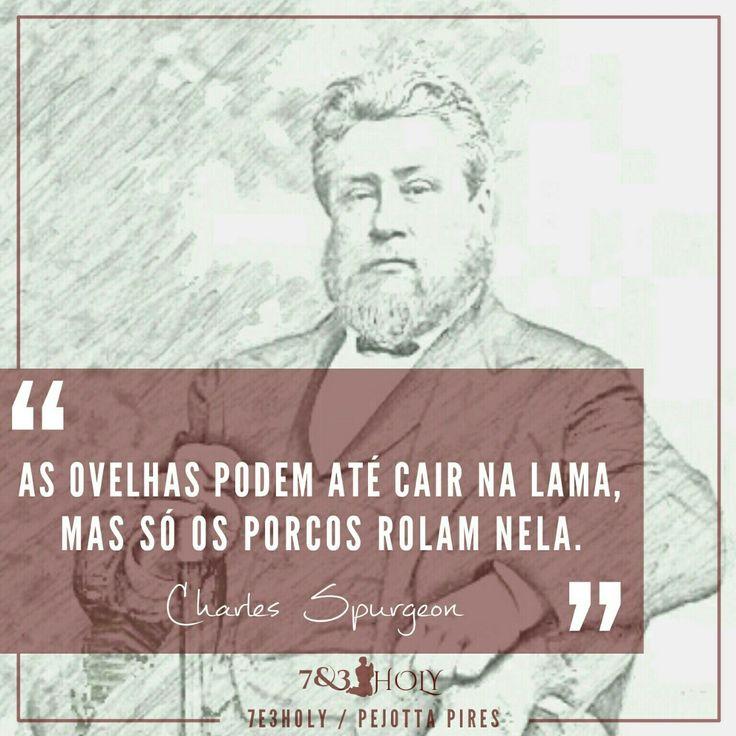 """""""As ovelhas podem até cair na lama, mas só os porcos rolam nela."""" ( Charles Spurgeon)"""