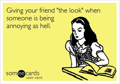 Funny Friendship Ecard: Giving your friend 'the look' when someone