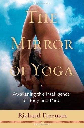 The Mirror of Yoga: Awakening the Intelligence of Body and Mind - Richard Freeman fra Komplettyoga. Om denne nettbutikken: http://nettbutikknytt.no/komplettyoga-no/