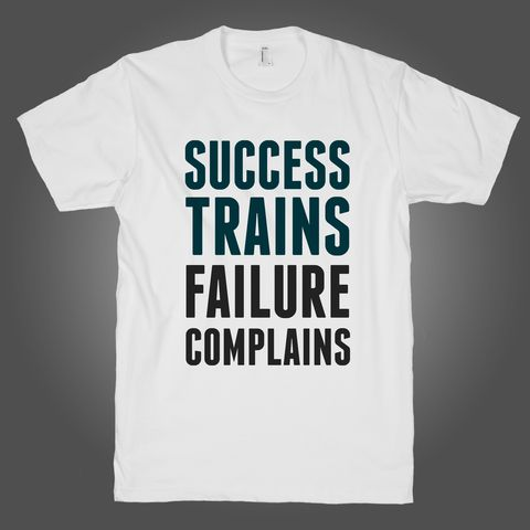 Success Trains Failure Complains on a White T Shirt